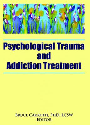 Psychological Trauma And Addiction Treatment By Carruth, Bruce (EDT)