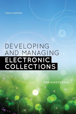 Developing and Managing Electronic Collections By Johnson, Peggy